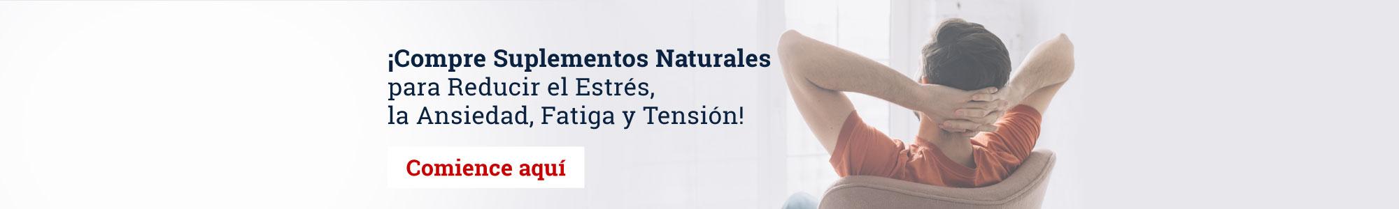 ¡Compre Suplementos Naturales para Reducir el Estrés, la Ansiedad, Fatiga y Tensión! Comience aquí