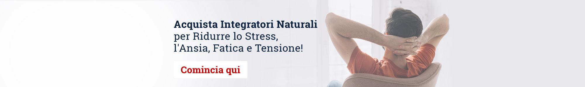 Acquista Integratori Naturali per Ridurre lo Stress, l'Ansia, Fatica e Tensione! Comincia qui